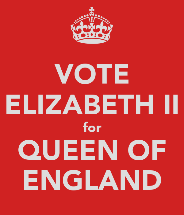 VOTE ELIZABETH II for QUEEN OF ENGLAND
