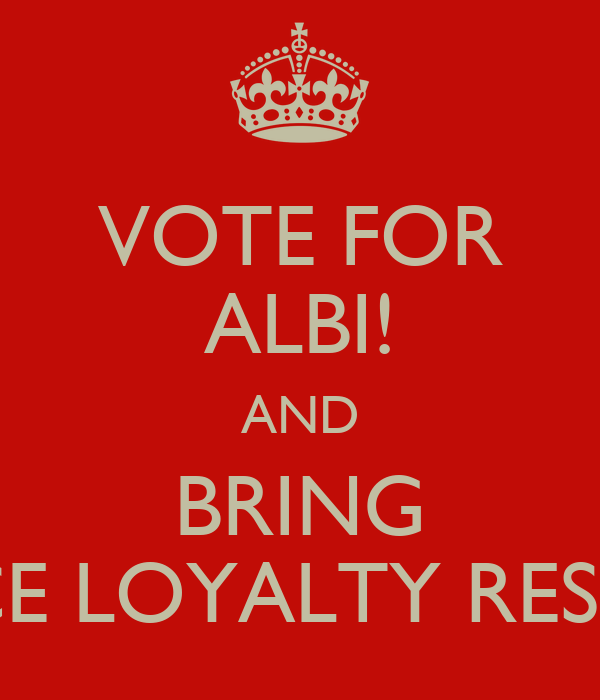 VOTE FOR ALBI! AND BRING PEACE LOYALTY RESPCET