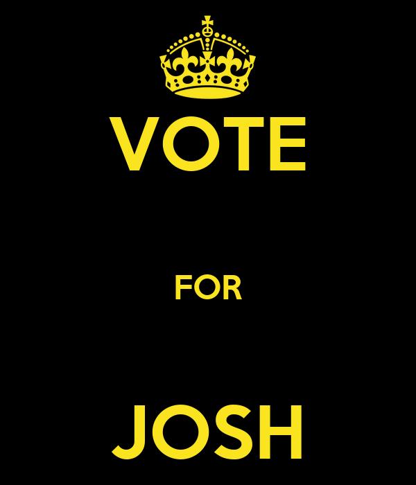 VOTE  FOR  JOSH