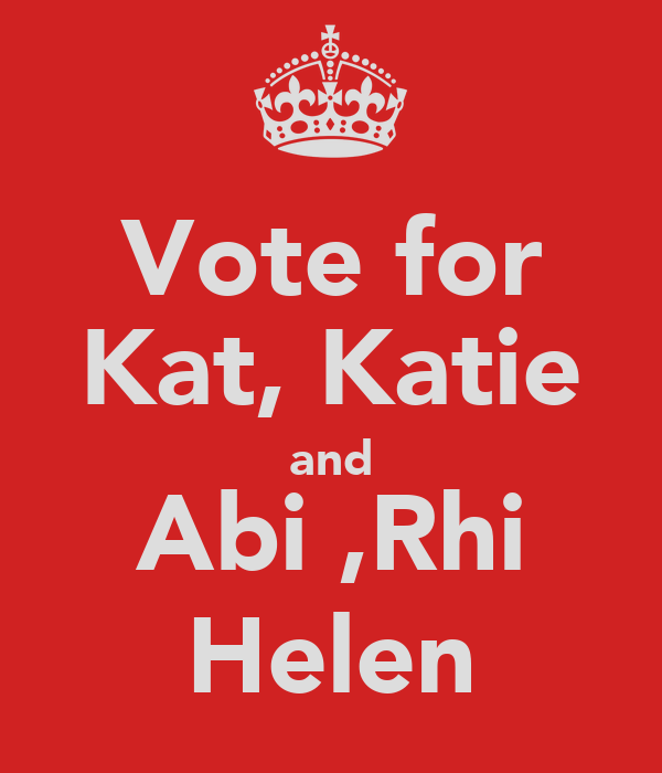 Vote for Kat, Katie and Abi ,Rhi Helen
