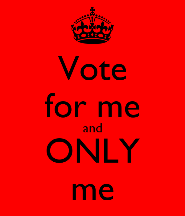Vote for me and ONLY me