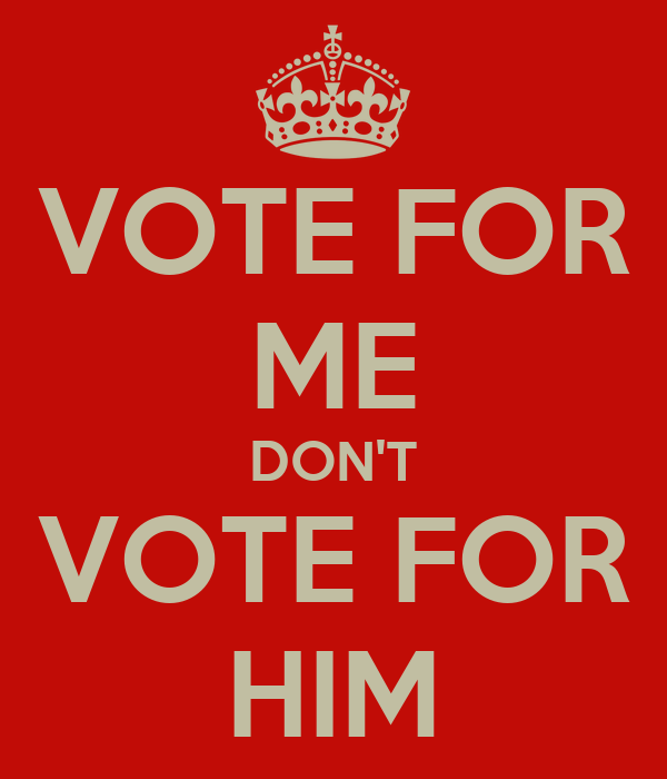 VOTE FOR ME DON'T VOTE FOR HIM