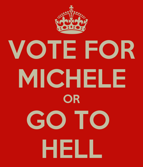 VOTE FOR MICHELE OR GO TO  HELL