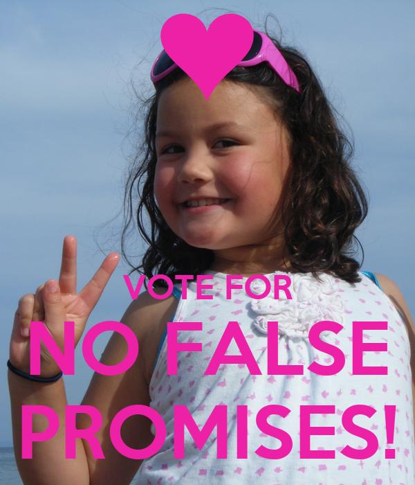 VOTE FOR NO FALSE PROMISES!