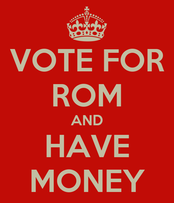 VOTE FOR ROM AND HAVE MONEY