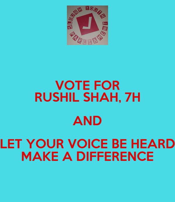 VOTE FOR RUSHIL SHAH, 7H AND LET YOUR VOICE BE HEARD MAKE A DIFFERENCE
