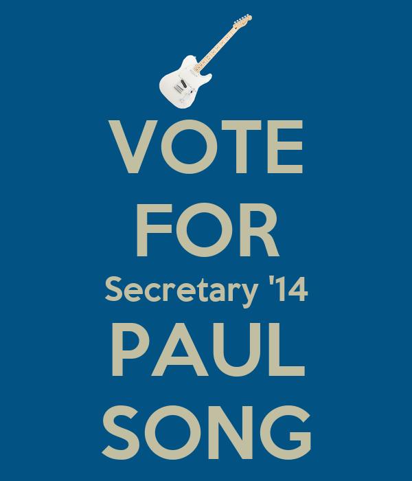 VOTE FOR Secretary '14 PAUL SONG