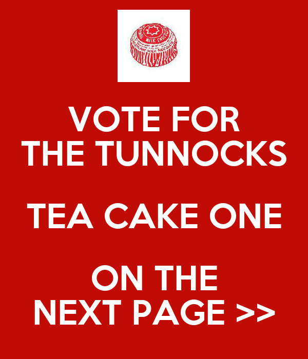 VOTE FOR THE TUNNOCKS TEA CAKE ONE ON THE NEXT PAGE >>