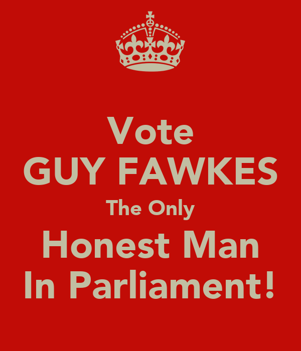 Vote GUY FAWKES The Only Honest Man In Parliament!