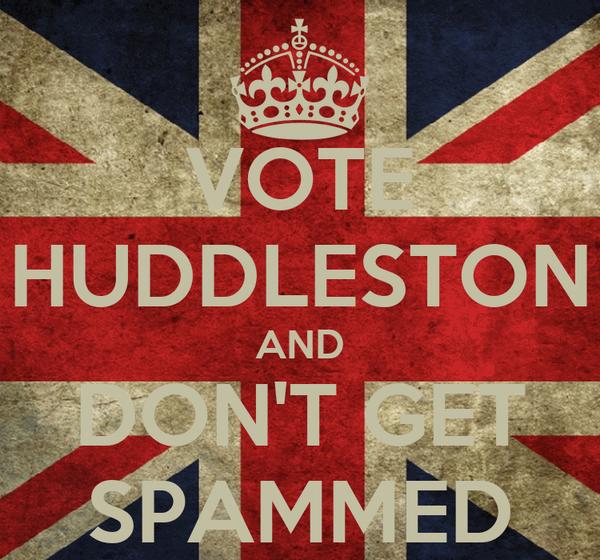 VOTE HUDDLESTON AND DON'T GET SPAMMED