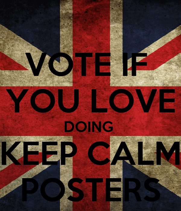 VOTE IF  YOU LOVE DOING  KEEP CALM POSTERS