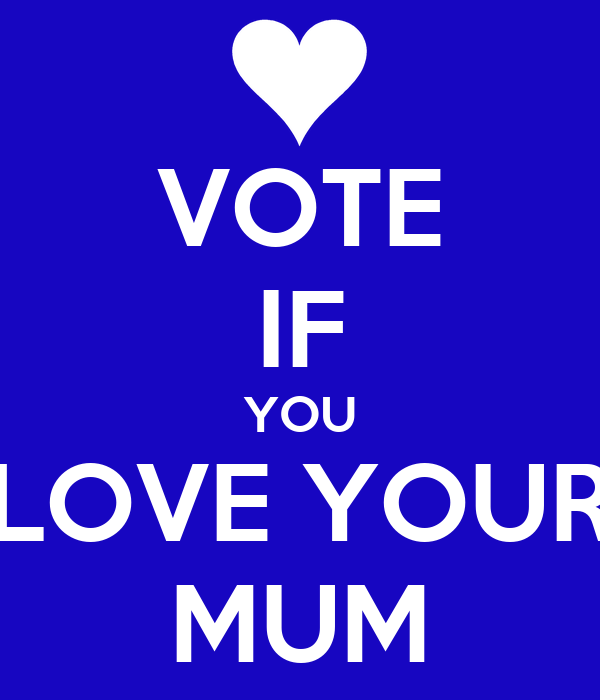 VOTE IF YOU LOVE YOUR MUM
