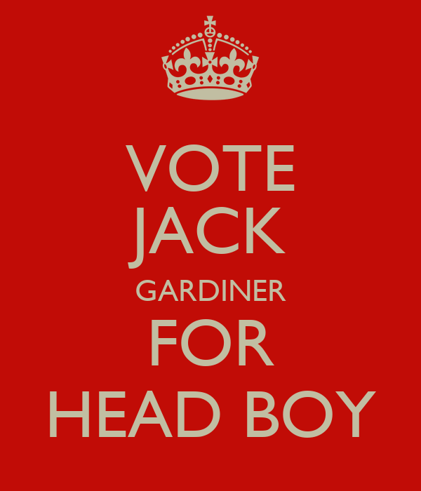 VOTE JACK GARDINER FOR HEAD BOY
