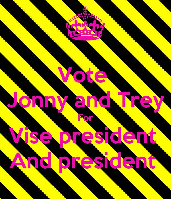 Vote  Jonny and Trey For Vise president  And president
