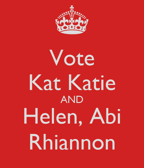 Vote Kat Katie AND Helen, Abi Rhiannon