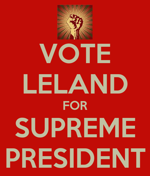 VOTE LELAND FOR SUPREME PRESIDENT