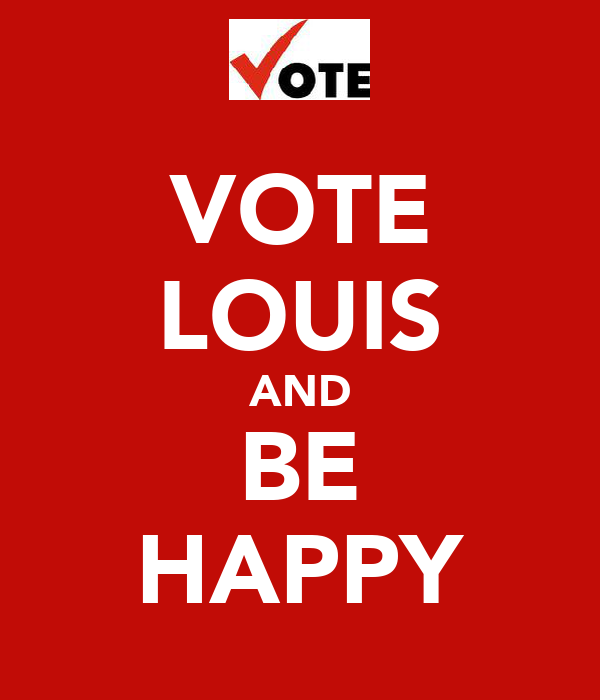 VOTE LOUIS AND BE HAPPY