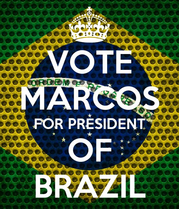 VOTE MARCOS FOR PRESIDENT OF BRAZIL