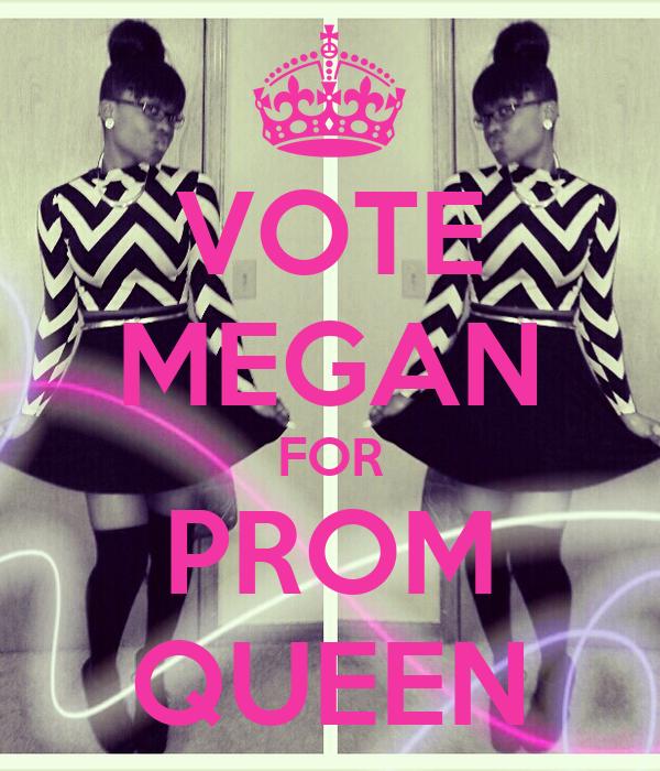 VOTE MEGAN FOR PROM QUEEN