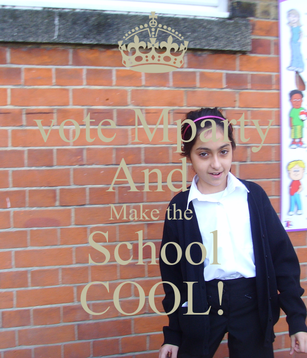 vote Mparty And  Make the  School COOL!