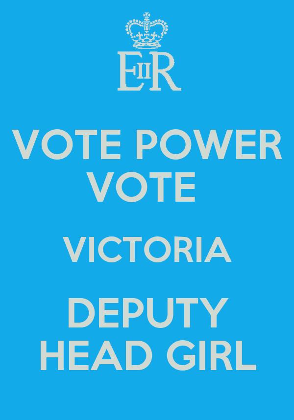VOTE POWER VOTE  VICTORIA DEPUTY HEAD GIRL