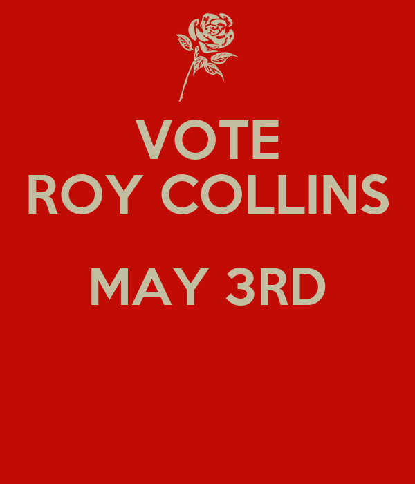VOTE ROY COLLINS MAY 3RD