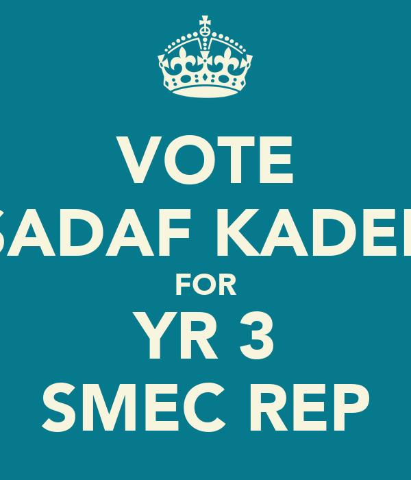 VOTE SADAF KADER FOR YR 3 SMEC REP