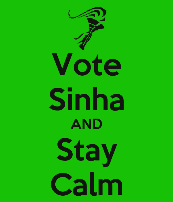 Vote Sinha AND Stay Calm