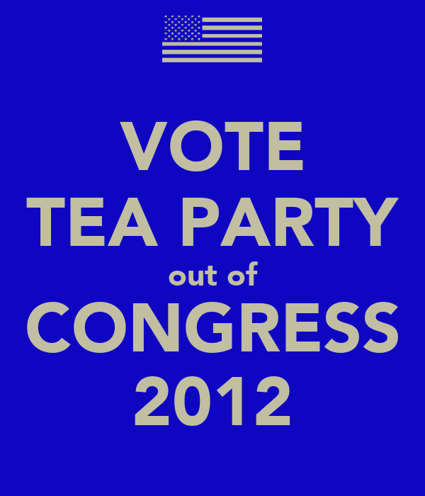 VOTE TEA PARTY out of CONGRESS 2012