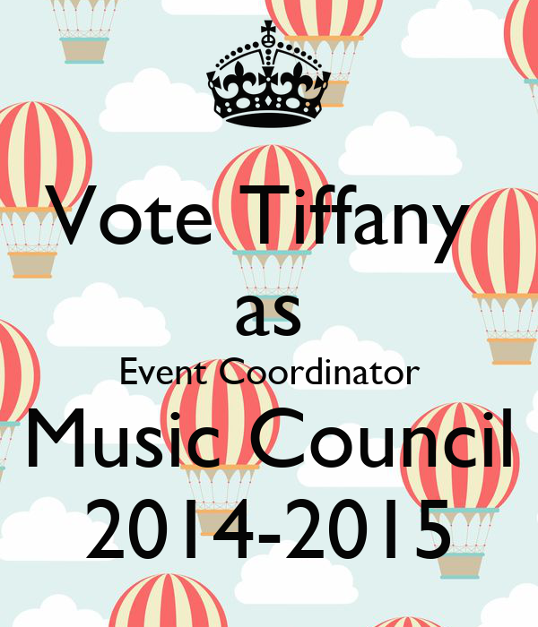 Vote Tiffany  as Event Coordinator Music Council 2014-2015