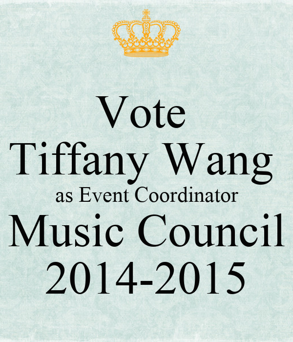 Vote  Tiffany Wang  as Event Coordinator Music Council 2014-2015