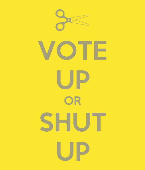 VOTE UP OR SHUT UP