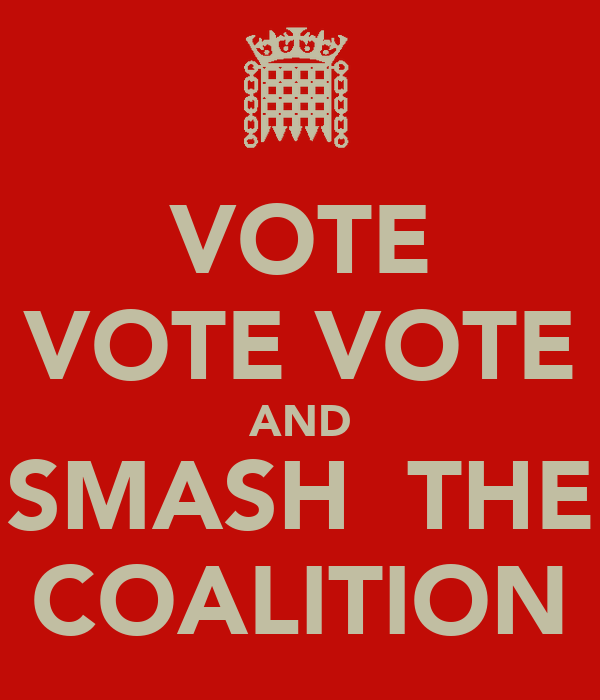 VOTE VOTE VOTE AND SMASH  THE COALITION