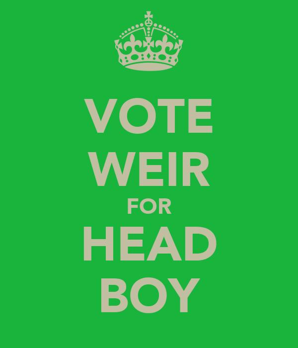 VOTE WEIR FOR HEAD BOY
