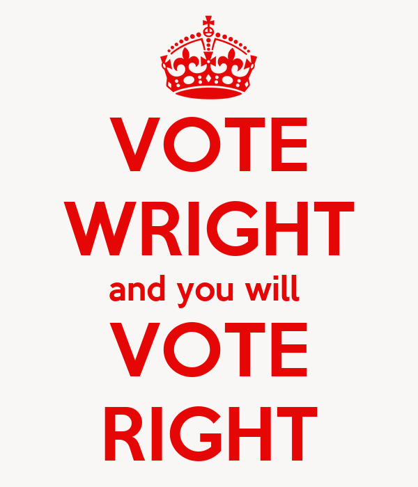VOTE WRIGHT and you will  VOTE RIGHT