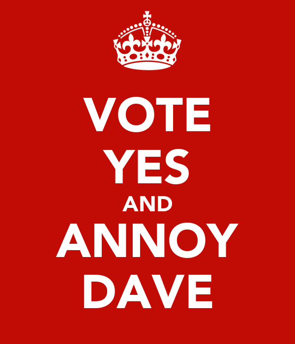 VOTE YES AND ANNOY DAVE