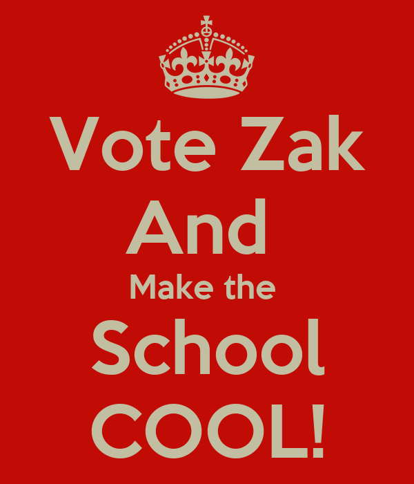 Vote Zak And  Make the  School COOL!