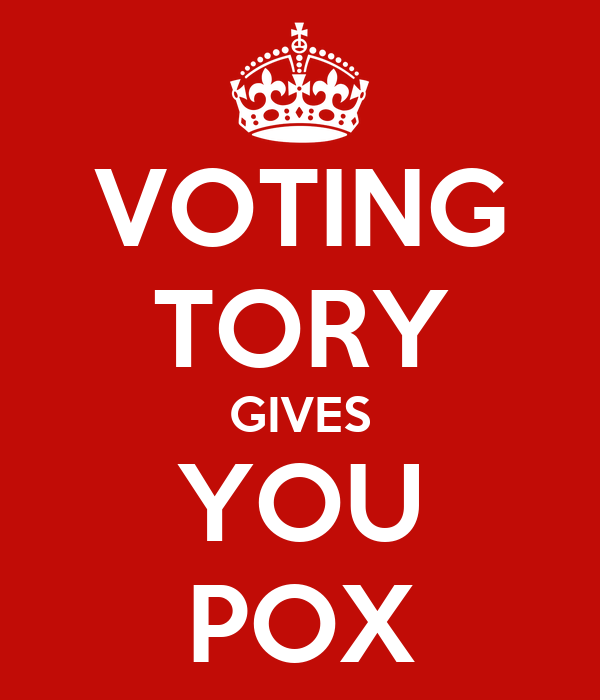 VOTING TORY GIVES YOU POX