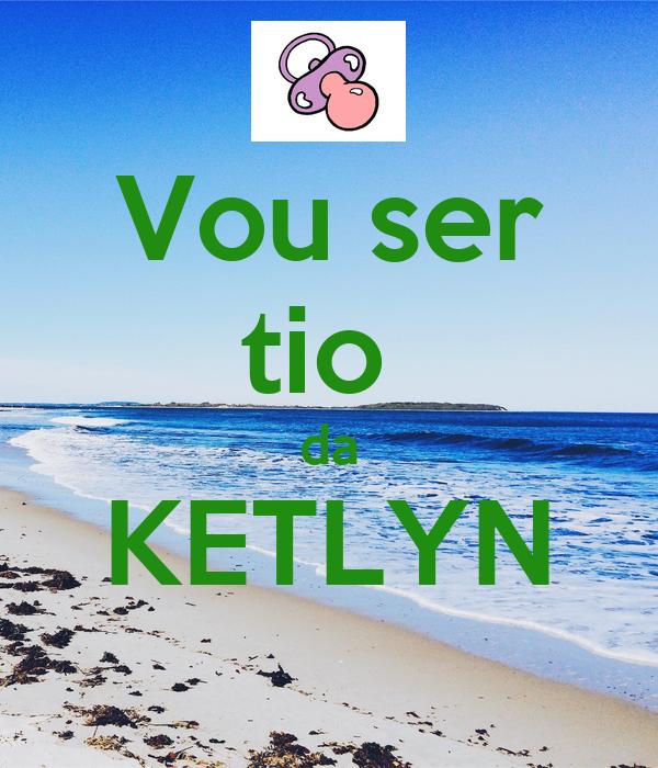 Vou ser tio  da KETLYN