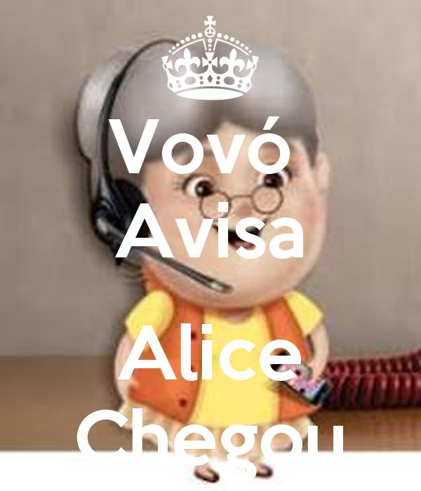 Vovó  Avisa  Alice Chegou