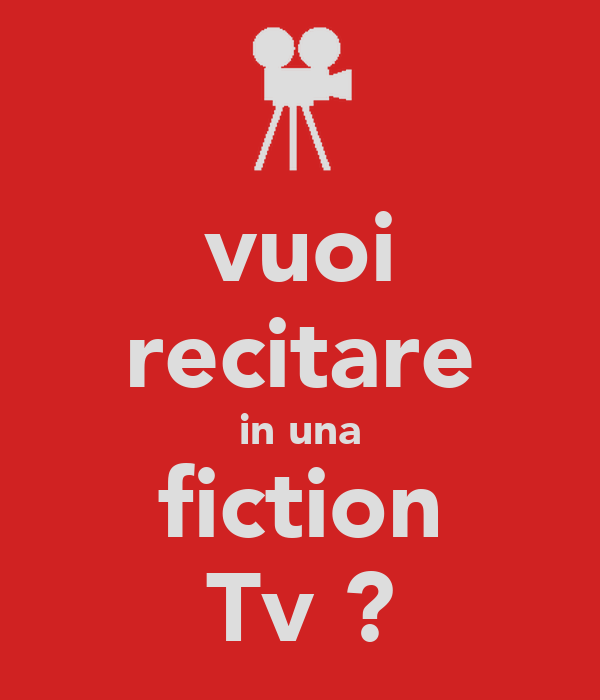 vuoi recitare in una fiction Tv ?