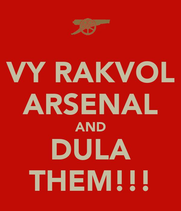 VY RAKVOL ARSENAL AND DULA THEM!!!