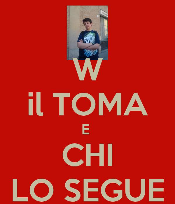 W il TOMA E  CHI LO SEGUE