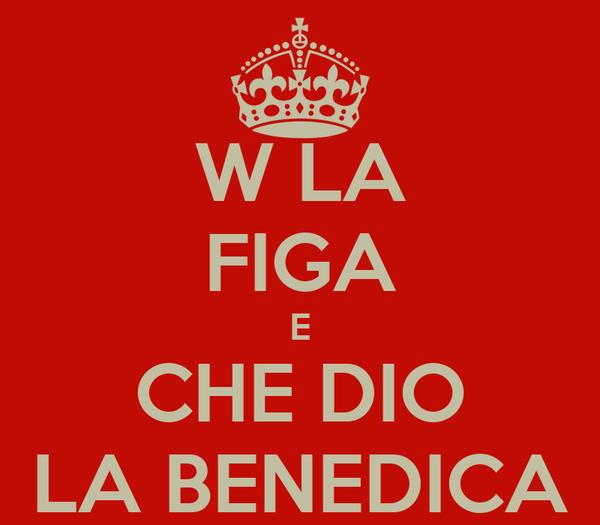 W LA FIGA E CHE DIO LA BENEDICA