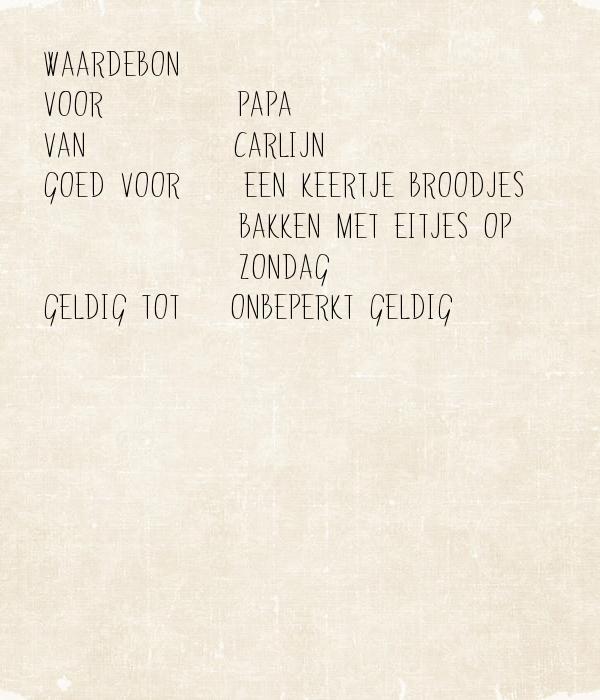 WAARDEBON voor      : Papa van       : Carlijn goed voor : Een keertje broodjes