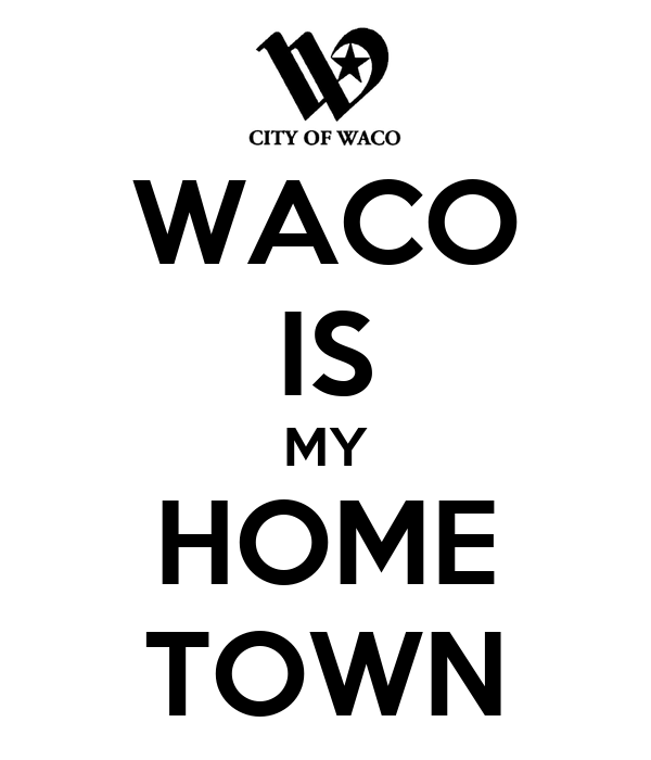 WACO IS MY HOME TOWN