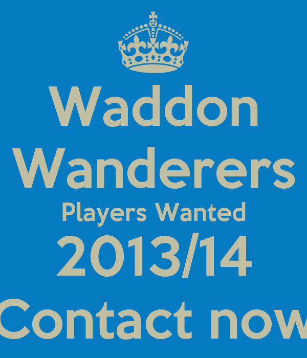 Waddon Wanderers Players Wanted 2013/14 Contact now
