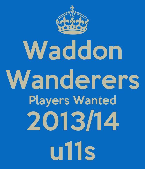 Waddon Wanderers Players Wanted 2013/14 u11s