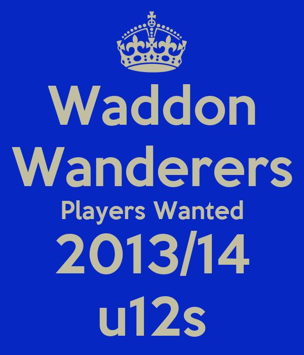 Waddon Wanderers Players Wanted 2013/14 u12s