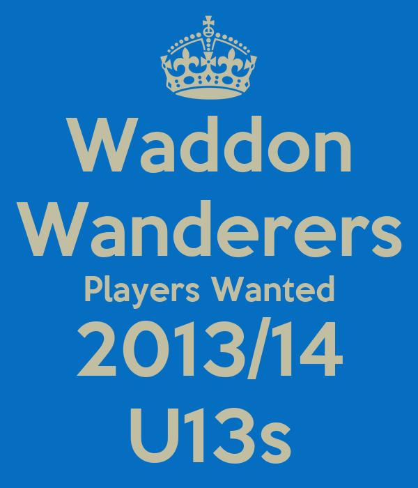 Waddon Wanderers Players Wanted 2013/14 U13s